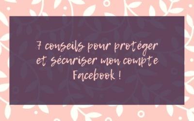 7 conseils pour protéger et sécuriser mon compte Facebook ?