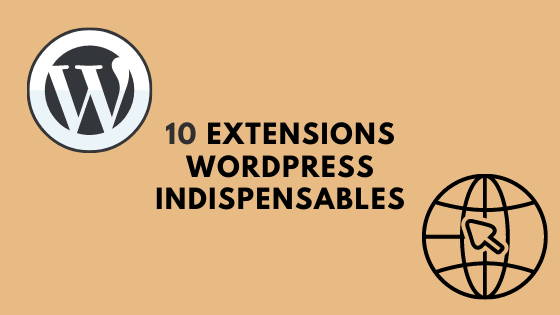 10 extensions WordPress indispensables