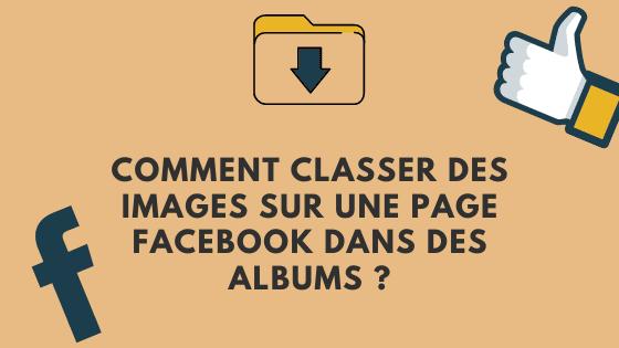 Comment classer des images sur une page Facebook dans des albums ?