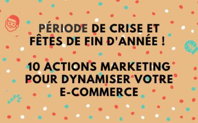 Période de crise et fêtes de fin d'année ! 10 actions pour dynamiser votre E-commerce