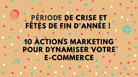 Actions marketing pour developper ecommerce en période covid et noel